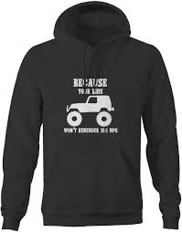 kids jeep wrangler sweatshirt jeep wrangler your kids won u0027t remember 39 5 mpg tj jk
