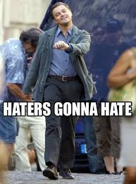 Haters Gonna Hate Meme - leo dicaprio meme haters gonna hate google search memes