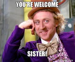 Your Welcome Meme - you re welcome sister willy wonka sarcasm meme make a meme