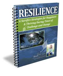 During Challenge Resilience 6 Surefire Strategies For Happiness And Thriving