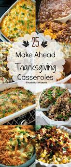 25 make ahead thanksgiving casseroles save time by preparing
