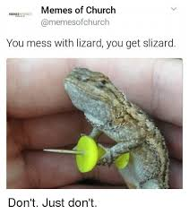 Reptile Memes - memes of church meme church ofchurch you mess with lizard you get