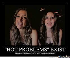 Hot Girl Problems Meme - hot problems by bernardgustaw meme center