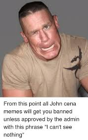Jhon Cena Meme - from this point all john cena memes will get you banned unless