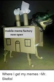 Factory Memes - mobile meme factory now open where i get my memes mr skeltal meme