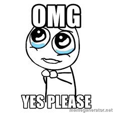 Yes Please Meme - omg yes please pleaseguy meme generator