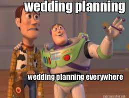 Wedding Planning Memes - meme maker wedding planning wedding planning everywhere