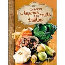 cuisiner des legumes cuisiner les légumes et les fruits d antan relié collectif