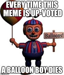Balloon Boy Meme - balloon boy fnaf imgflip