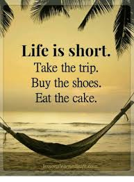 Buy All The Shoes Meme - life is short take the trip buy the shoes eat the cake