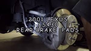 lexus ls430 best tires 2001 lexus ls430 rear brake pads youtube