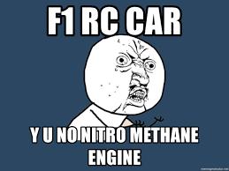 Rc Car Meme - f1 rc car y u no nitro methane engine y u no meme generator