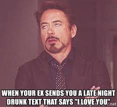 Drunk Text Meme - when your ex sends you a late night drunk text that says i love