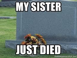 Tombstone Meme Generator - my sister just died rip tombstone meme generator