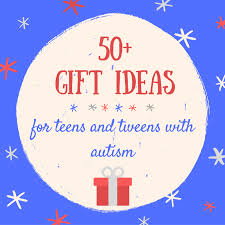 50 gift ideas for teens and tweens with autism or other learning