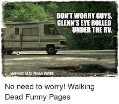 don t worry guys glenn s eye rolled under the rv walking dead funny