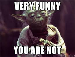 Funny Yoda Memes - very funny you are not yoda meme generator
