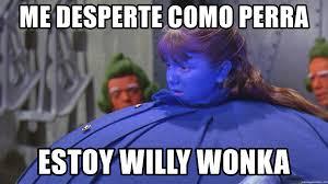 Meme Generator Wonka - me desperte como perra estoy willy wonka violet beauregarde