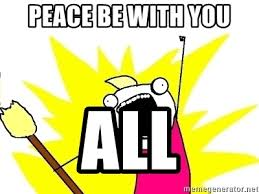 All The Things Meme Generator - peace be with you all x all the things meme generator