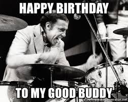 Drummer Meme - happy birthday to my good buddy buddy rich drummer meme generator