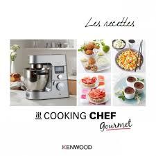 livre cuisine kenwood livre cooking chef gourmet