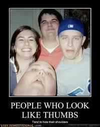 People Be Like Meme - people who look like thumbs very demotivational demotivational