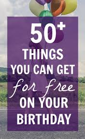 50 things you can get for free on your birthday big list of