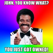 Owned Meme - john you know what you just got owned foley meme generator