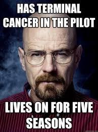 Walter White Meme - walter white meme cancer in the pilot lives on for five