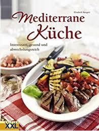 mediterrane küche rezepte 100 rezepte mediterrane küche de bücher