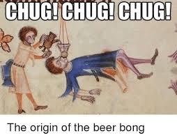Beer Bong Meme - chug chug chug the origin of the beer bong beer meme on me me