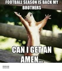 Football Season Meme - football season is back my brothers can i getan amen