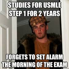 Usmle Meme - studies for usmle step 1 for 2 years forgets to set alarm the