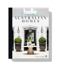belle beautiful australian homes volume ii design addicts