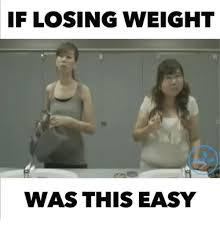 Losing Weight Meme - if losing weight was this easy meme on me me