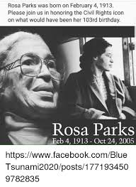 Rosa Parks Meme - rosa parks was born on february 4 1913 please join us in honoring