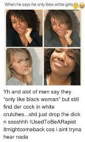 Black Man White Woman Meme - 25 best memes about white girl white girl memes