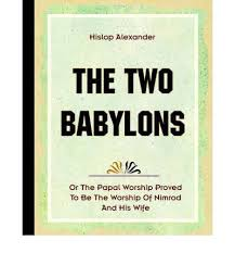hislop two babylons the two babylons 1903 hislop 9781594620102