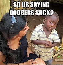 Dodgers Suck Meme - so ur saying dodgers suck skeptical third world kid quickmeme