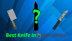 what is the best knife in unturned 3 0 military butcher