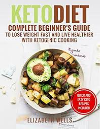 keto diet complete beginner u0027s guide to lose weight fast and live