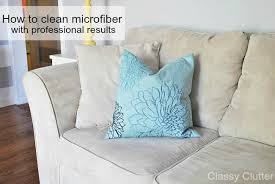 Suede Upholstery Cleaning How To Clean Microfiber With Professional Results Classy Clutter