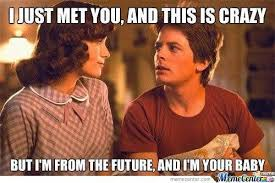 i just met you back to the future by adrrich meme center