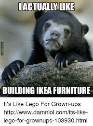 Ikea Furniture Meme - building ikea furniture it s like lego for grown ups