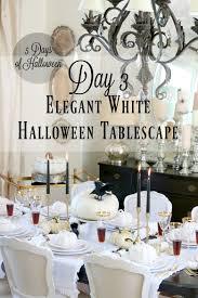 Halloween Day Decoration 5 Days Of Halloween Tour Day 3 Elegant White Halloween Tablescape