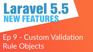 custom validation rule objects 9 14 laravel 5 5 new features