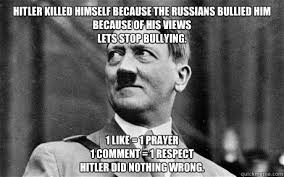 1 Like 1 Prayer Meme - hitler killed himself because the russians bullied him because of