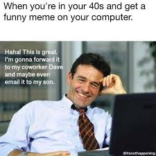 Your Funny Meme - dopl3r com memes when youre in your 40s and get a funny meme