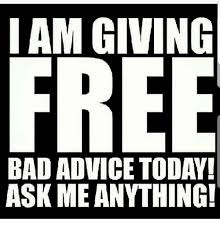 iam giving bad advice today ask me anything advice meme on me me