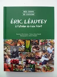 cuisine tv eric leautey cuisine eric leautey 28 images vie pratique l indispensable